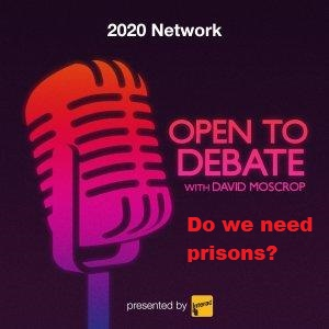 Open to Debate with David Moscrop - do we need prisons